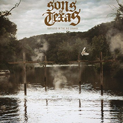 Sons Of Texas – Baptized in the Rio Grande